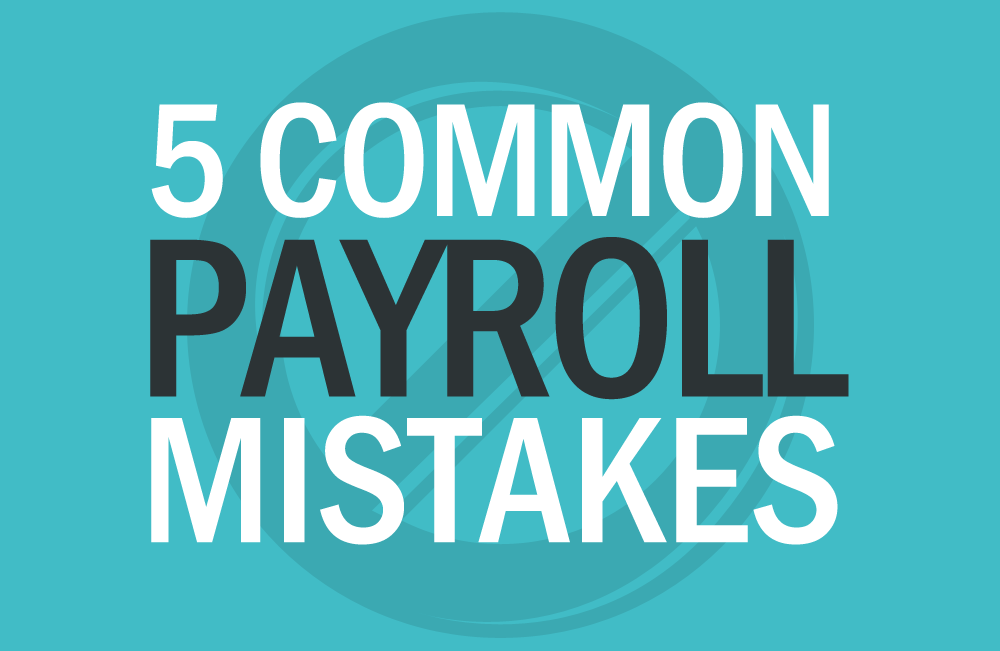 5 Common Payroll Mistakes