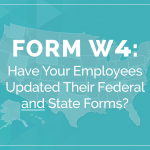 Form W4: Have Your Employees Updated Their Federal and State Forms?